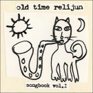 Old Time Relijun - Songbook Vol. I